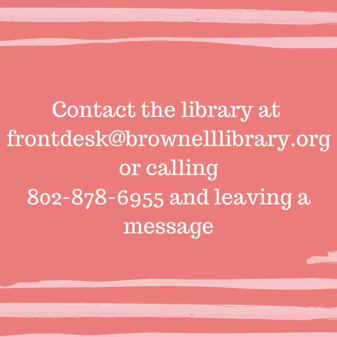 Library contact information: Email frontdesk@brownelllibrary.org Phone 802-878-6955